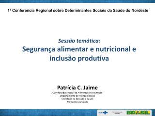 Patrícia C. Jaime Coordenadora-Geral de Alimentação e Nutrição Departamento de Atenção Básica