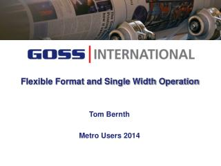 Flexible Format and Single Width Operation
