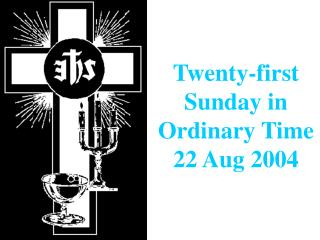 Twenty-first Sunday in Ordinary Time  22 Aug 2004