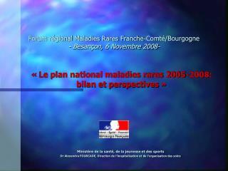 Forum régional Maladies Rares Franche-Comté/Bourgogne - Besançon, 6 Novembre 2008-