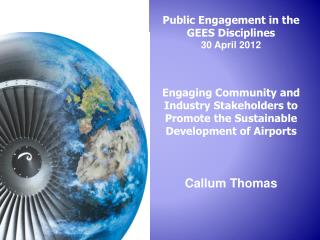 Public Engagement in the GEES Disciplines 30 April 2012