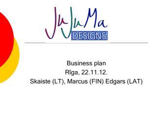 Business plan Rīga, 22.11.12. Skaiste (LT), Marcus (FIN) Edgars (LAT)