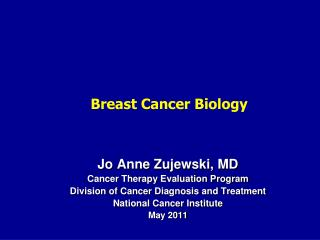 Jo Anne Zujewski, MD Cancer Therapy Evaluation Program Division of Cancer Diagnosis and Treatment