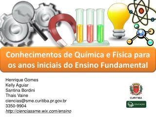 Henrique Gomes Kelly Aguiar Santina Bordini Thais Vaine ciencias@sme.curitiba.pr.br