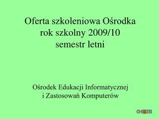 Oferta szkoleniowa Ośrodka rok szkolny 2009/10 semestr letni