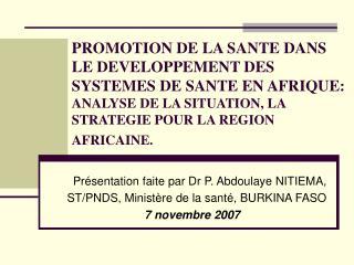 Présentation faite par Dr P. Abdoulaye NITIEMA, ST/PNDS, Ministère de la santé, BURKINA FASO
