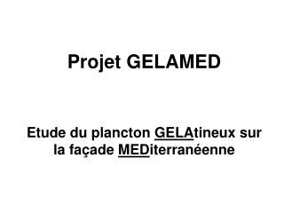 Projet GELAMED Etude du plancton GELA tineux sur la façade MED iterranéenne