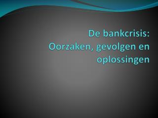 De bankcrisis: Oorzaken, gevolgen en oplossingen