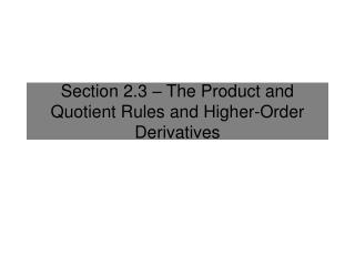 Section 2.3 – The Product and Quotient Rules and Higher-Order Derivatives