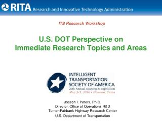 ITS Research Workshop U.S. DOT Perspective on  Immediate Research Topics and Areas