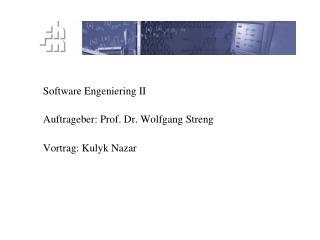Software Engeniering II Auftrageber: Prof. Dr. Wolfgang Streng Vortrag: Kulyk Nazar