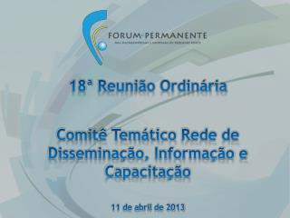 18ª Reunião Ordinária Comitê Temático Rede de Disseminação, Informação e Capacitação
