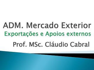 ADM. Mercado Exterior Exportações e Apoios externos