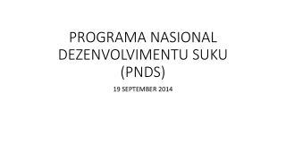 PROGRAMA NASIONAL DEZENVOLVIMENTU SUKU (PNDS)