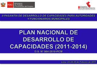 PLAN NACIONAL DE DESARROLLO DE CAPACIDADES (2011-2014) D.S. Nº 004-2010-PCM