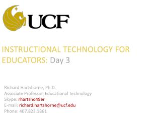 INSTRUCTIONAL TECHNOLOGY FOR  EDUCATORS:  Day 3