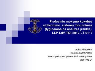 Aušra Giedrienė Projekto koordinatorė Kauno prekybos, pramonės ir amatų rūmai 2014-06-04