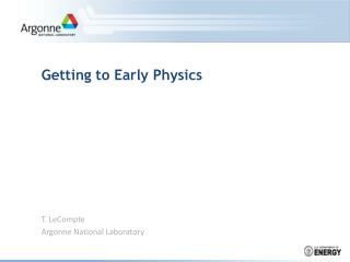 Getting to Early Physics