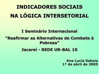 INDICADORES SOCIAIS NA LÓGICA INTERSETORIAL I Seminário Internacional