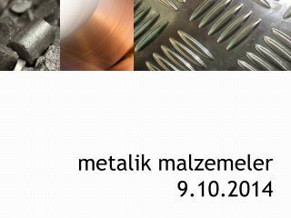 metalik malzemeler 9.10.2014