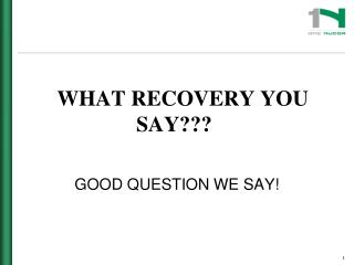 WHAT RECOVERY YOU  SAY???