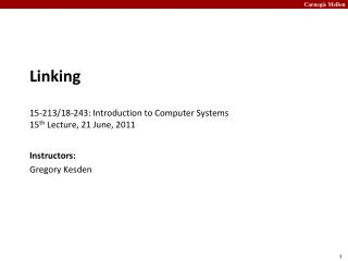 Linking 15-213/18-243: Introduction to Computer Systems 15 th  Lecture, 21 June, 2011
