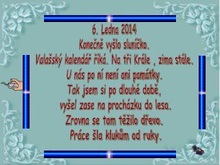 6. Ledna 2014 Konečně vyšlo sluníčko. Valašský kalendář říká. Na tři Krále , zima stále.