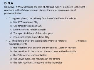 1. In green plants, the primary function of the Calvin Cycle is to a. Use ATP to release CO 2
