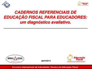 CADERNOS REFERENCIAIS DE EDUCAÇÃO FISCAL PARA EDUCADORES: um diagnóstico avaliativo .