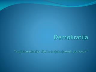 """Demokratija """" najbesmislenija rije č u svijetu javnih poslova?"""""""