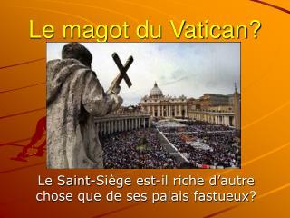 Le magot du Vatican?