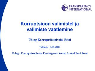 Korruptsioon valimistel ja valimiste vaatlemine Ühing Korruptsioonivaba Eesti Tallinn, 15.09.2009