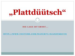 """ Plattdüütsch """