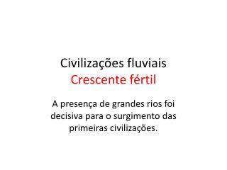 Civilizações fluviais Crescente fértil