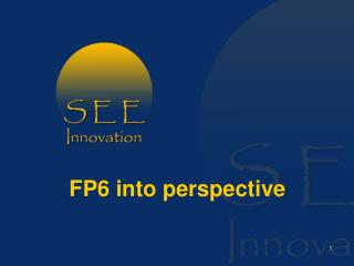 FP6 into perspective