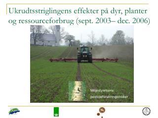 Ukrudtsstriglingens effekter på dyr, planter og ressourceforbrug (sept. 2003– dec. 2006)