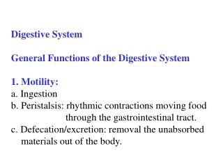 Digestive System General Functions of the Digestive System 1. Motility: a. Ingestion b. Peristalsis: rhythmic contractio