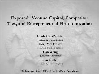 Exposed: Venture Capital, Competitor Ties, and Entrepreneurial Firm Innovation