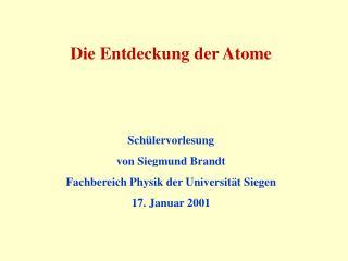 Die Entdeckung der Atome Sch ülervorlesung von Siegmund Brandt