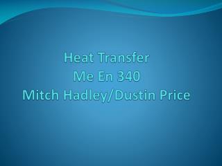 Heat Transfer Me En 340 Mitch Hadley/Dustin Price