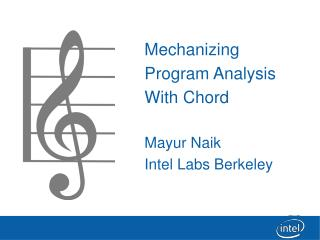 Mechanizing Program Analysis With Chord Mayur Naik Intel Labs Berkeley