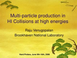 Multi-particle production in  HI Collisions at high energies
