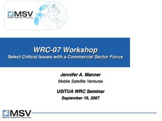WRC-07 Workshop Select Critical Issues with a Commercial Sector Focus