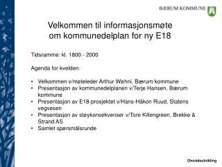 Tidsramme: kl. 1800 - 2000 Agenda for kvelden: Velkommen v/møteleder Arthur Wøhni, Bærum kommune