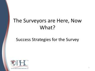 The Surveyors are Here, Now What? Success Strategies for the Survey