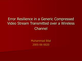 Error Resilience in a Generic Compressed Video Stream Transmitted over a Wireless Channel