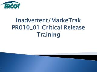 Inadvertent/MarkeTrak PR010_01 Critical Release Training