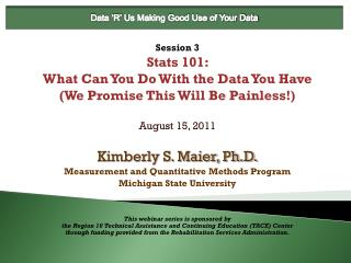 Session 3 Stats 101: What Can You Do With the Data You Have (We Promise This Will Be Painless!)