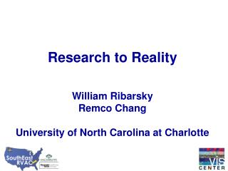 Research to Reality William Ribarsky Remco Chang University of North Carolina at Charlotte