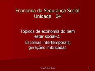 Economia da Segurança Social Unidade   04